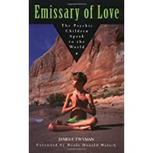 Emissary of Love: The Psychic Children Speak to the World: The Psychic Children's Message to the World