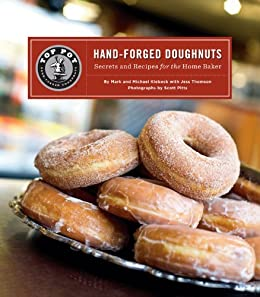 Top Pot Hand-Forged Doughnuts: Secrets and Recipes for the Home Baker by [Klebeck, Mark, Klebeck, Michael]