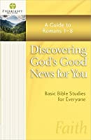 Discovering God's Good News For You: A Guide to Romans 1-8 (Stonecroft Bible Studies)