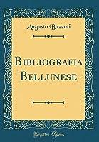 Bibliografia Bellunese (Classic Reprint)