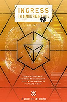 [Seke, Verity]のIngress: The Niantic Project Files, Volume 3 (Ingress -The Niantic Project Files) (English Edition)