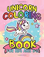 Unicorn Coloring Book for Kids Ages 8-12: A Coloring Adventure For Kids Of All Ages