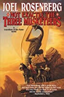 Not Exactly the Three Musketeers (Guardians of the Flame/Joel Rosenberg)