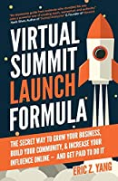 Virtual Summit Launch Formula: The Secret Way To Grow Your Business, Build Your Community & Increase Your Influence Online —  And Get Paid To Do It