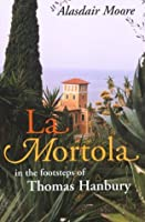 LA Mortola: In the Footsteps of Thomas Hanbury (In the Footsteps S.)