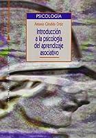 Introduccion a la psicologia del aprendizaje asociativo / Introduction to the psychology of associative learning
