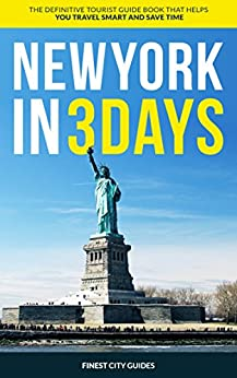 New York in 3 Days: The Definitive Tourist Guide Book That Helps You Travel Smart and Save Time (USA Travel Guide) by [City Guides, Finest]