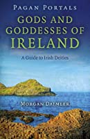 Gods and Goddesses of Ireland: A Guide to Irish Deities (Pagan Portals)