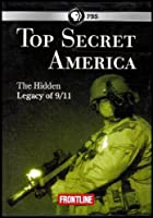 Top Secret America: The Hidden Legacy of 9/11 (A PBS Frontline Production)