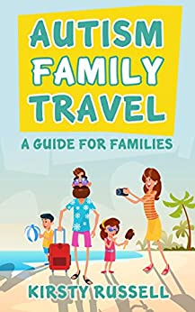Autism Family Travel: A Guide for Families by [Russell, Kirsty]