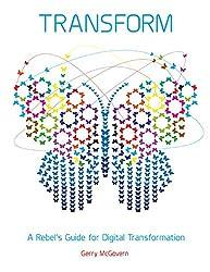 Transform: A Rebel's Guide for Digital Transformation