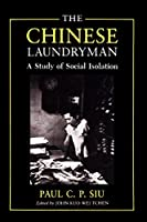 The Chinese Laundryman: A Study of Social Isolation (New York Chinatown History Project)