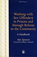 Working with Sex Offenders in Prisons and through Release to the Community: A Handbook (Forensic Focus) by Alec Spencer(1999-06-01)