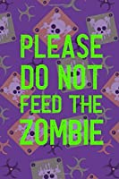 Please Do Not Feed The Zombie: Blank Lined Notebook ( Zombie ) (Purple And Green)