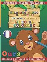 Un colorato mondo di animali - Italiano-Francia - Libro da colorare. Imparare il francia per bambini. Colorare e imparare in modo creativo.