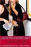 Gossip Girl #6: You're the One That I Want: A Gossip Girl Novel (Gossip Girl)