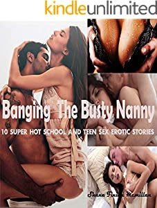 Banging The Busty Nanny: 10 Super Hot School and Teen Sex Erotic Stories (English Edition)