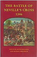 The Battle of Neville's Cross 1346 (Studies in Northeastern History)
