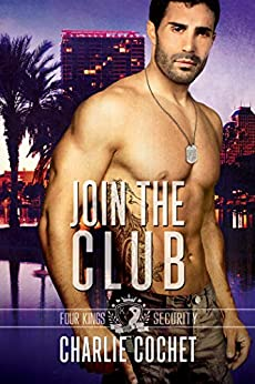 Join the Club: Four Kings Security Book Three by [Cochet, Charlie]