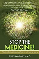 Stop the Medicine!: A Medical Doctor's Miraculous Recovery with Natural Healing