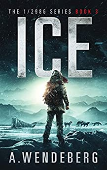 Ice (The 1/2986 Series, Book 3) by [Wendeberg, Annelie]