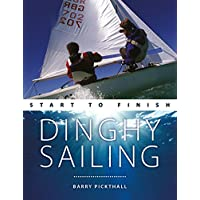 Dinghy Sailing: Start to Finish: From Beginner to Advanced: The Perfect Guide to Improving Your Sailing Skills (Boating: Start to Finish)