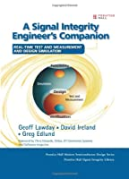Signal Integrity Engineer's Companion, A: Real-Time Test and Measurement and Design Simulation (Prentice Hall Signal Integrity Library)