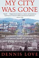 My City Was Gone: One American Town's Toxic Secret Its Angry Band of Locals and a $700 Million Day in Court【洋書】 [並行輸入品]