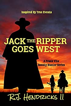 Jack The Ripper Goes West: A Frank Vito Bounty Hunter Series (Historical Western Mystery Thriller) Book 3 by [Hendricks II, R.J.]