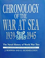 Chronology of the War at Sea 1939 -1945: The Naval History of World War Two (Naval history of WWII)