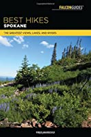 Best Hikes Spokane: The Greatest Views, Lakes, and Rivers (Falcon Guides Best Hikes Near)