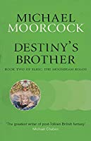 Destiny's Brother: Book Two of Elric: The Moonbeam Roads (Elric the Moonbeam Roads 2)