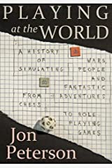 Playing at the World: A History of Simulating Wars, People and Fantastic Adventures, from Chess to Role-Playing Games by Jon Peterson(2012-07-26) Unknown Binding