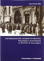 Los exiliados del nazismo en Francia : relato histórico y recreación literaria en Transit, Anna Seghers