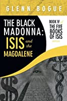 The Black Madonna - Isis and the Magdalene (The Five Books of Isis)