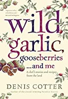 Wild Garlic, Gooseberries and Me: A Chef's Stories and Recipes from the Land