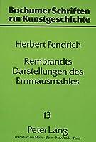 Rembrandts Darstellungen Des Emmausmahles (Bochumer Schriften Zur Kunstgeschichte,)