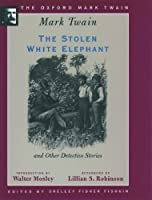 The Stolen White Elephant and Other Detective Stories (Oxford Mark Twain)