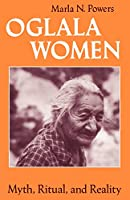 Oglala Women: Myth, Ritual, and Reality (Women in Culture and Society)