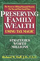 Preserving family wealth using tax magic