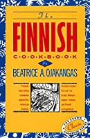 The Finnish Cookbook: Finland's best-selling cookbook adapted for American kitchens Includes recipes for sour rye bread, Bishop's pepper cookies, and Finnnish smorgasbord (International Cookbook Series)