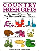 Country Fresh Gifts: Recipes and Projects from Your Garden and Country Kitchen