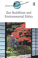 Zen Buddhism and Environmental Ethics (Ashgate World Philosophies Series)