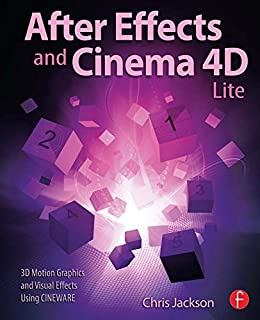 [Jackson, Chris]のAfter Effects and Cinema 4D Lite: 3D Motion Graphics and Visual Effects Using CINEWARE