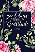 Good Days Start With Gratitude: Best Guide To Cultivate An Attitude Of Gratitude: Rebirth for Life (Gratitude Journal)