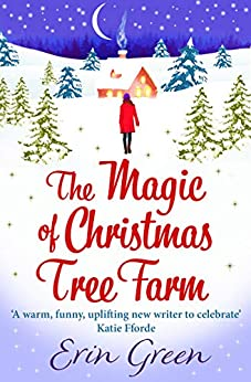 The Magic of Christmas Tree Farm: A magical festive romance from the author of the bestselling A Christmas Wish by [Green, Erin]