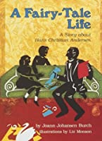 A Fairy-Tale Life: A Story About Hans Christian Andersen (Carolrhoda Creative Minds Book)