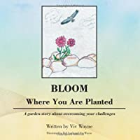 Bloom Where You Are Planted: A Garden Story about Overcoming Your Challenges