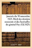Journée Du 30 Novembre 1825. Récit Des Derniers Moments Et Des Funérailles Du Général Foy