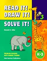 Read It! Draw It! Solve It: Problem Solving With an Animal Theme : Grades K-3 (Read It! Draw It! Solve It!)